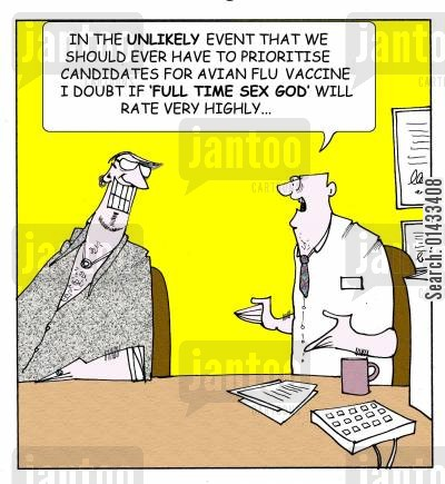 avian flu cartoon humor: In the unlikely event that we should ever have to prioritise candidates for avian flu vaccine I doubt if 'full time sex god' will rate very highly...