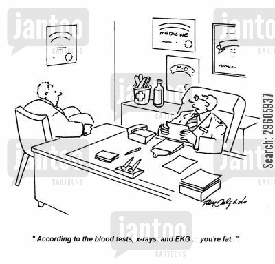 blunt cartoon humor: 'According to the blood tests, x-rays and EKG... You're fat.'