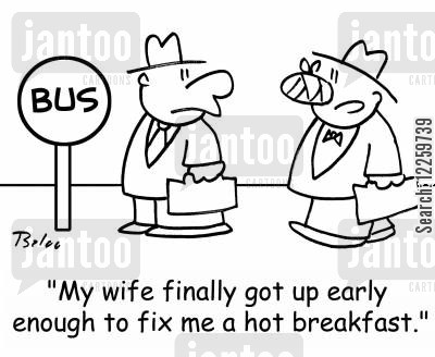 cooked breakfasts cartoon humor: 'My wife finally got up early enough to fix me a hot breakfast.'