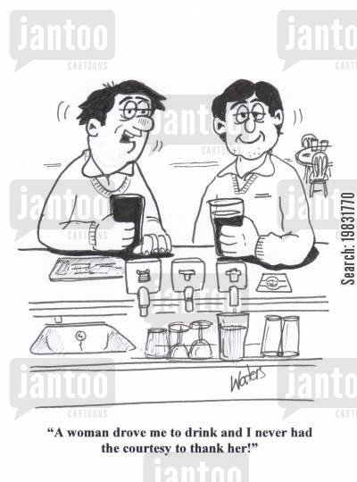 pub talk cartoon humor: 'A woman drove me to drink and I never had the courtesy to thank her!'