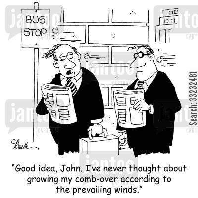 prevailing winds cartoon humor: 'Good idea, John. I've never thought about growing my comb-over according to the prevailing winds.'