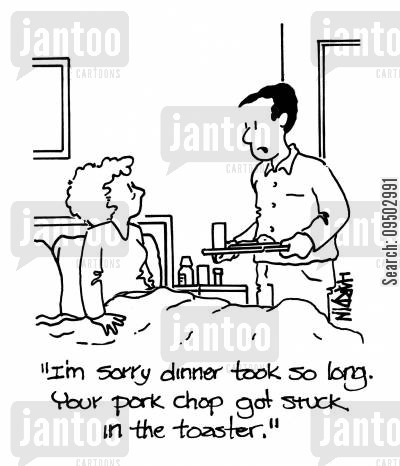 pork chops cartoon humor: 'I'm sorry dinner took so long. Your pork chop got stuck in the toaster.'