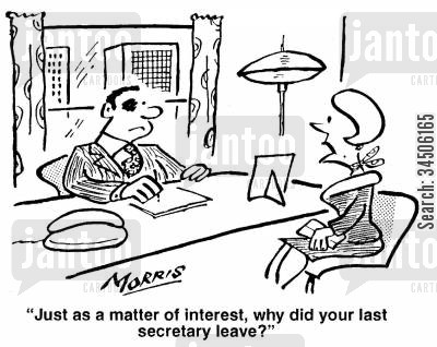 chauvenistic cartoon humor: 'Just as a matter of interest, why did your last secretary leave?'