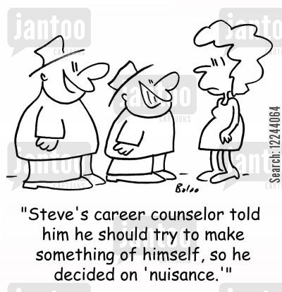 careers counsellor cartoon humor: 'Steve's career counselor told him he should try to make something of himself, so he decided on 'nuisance.''