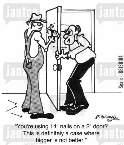 bigger is better cartoon humor: 'You're using 14' nails on a 2' door? This is definitely a case where bigger is not better.'