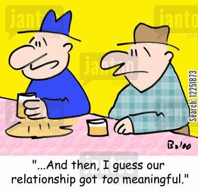 meaningful relationships cartoon humor: '...And then, I guess our relationship got TOO meaningful.'