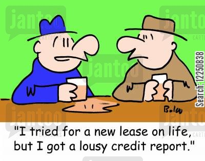 lousy cartoon humor: 'I tried for a new lease on life, but I got a lousy credit report.'