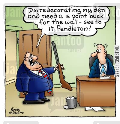 redecorating cartoon humor: 'I'm redecorating my den and need a 16 point buck for the wall - see to it, Pendleton!'