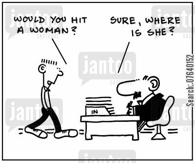assaulting cartoon humor: 'Would you hit a woman?' - 'Sure, where is she?'