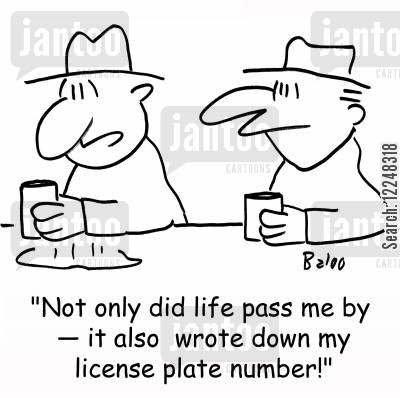 license plate cartoon humor: 'Not only did life pass me by -- it also wrote down my license plate number!'