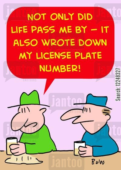 life passed by cartoon humor: 'Not only did life pass me by -- it also wrote down my license plate number!'