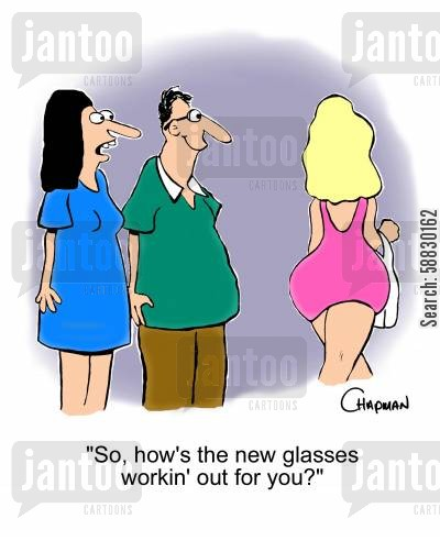 leching cartoon humor: 'So, how's the new glasses workin' out for you?'
