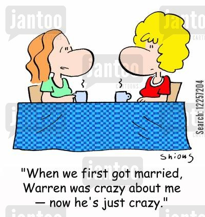 crazy in love cartoon humor: 'When we first got married, Warren was crazy about me -- now he's just crazy.'