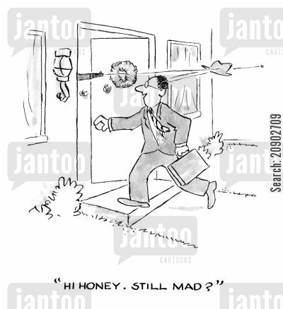 shoot at cartoon humor: 'Hi Honey. Still mad?'