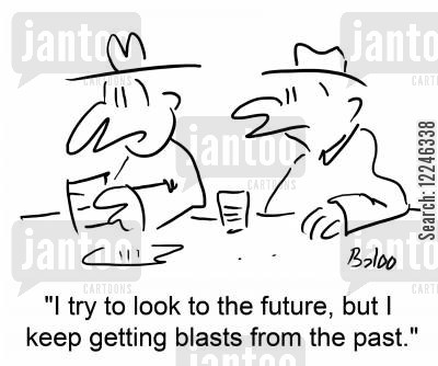 look to the future cartoon humor: 'I try to look to the future, but I keep getting blasts from the past.'