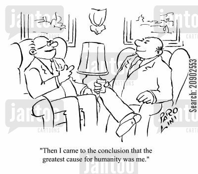 conclusion cartoon humor: 'Then I came to the conclusion that the greatest cause for humanity was me.'
