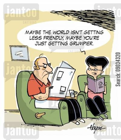 grumpy men cartoon humor: 'Maybe the world isn't getting less friendly, maybe you're just getting grumpier.'