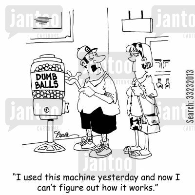 gumball machine cartoon humor: 'I used this machine yesterday and now I can't figure out how it works.'
