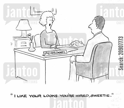 good looks cartoon humor: 'I like your looks. You're hired, sweetie.'