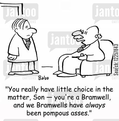 toff cartoon humor: 'You really have little choice in the matter, Son -- you're a Bramwell, and we Bramwells have always been pompous asses.'