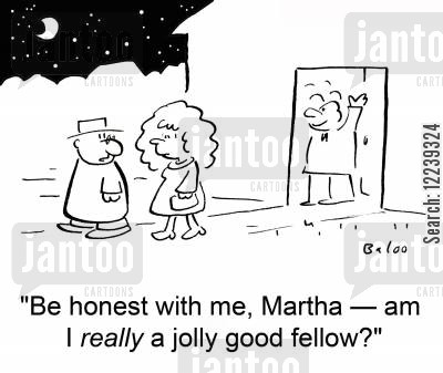 fellows cartoon humor: 'Be honest with me, Martha -- am I really a jolly good fellow?'