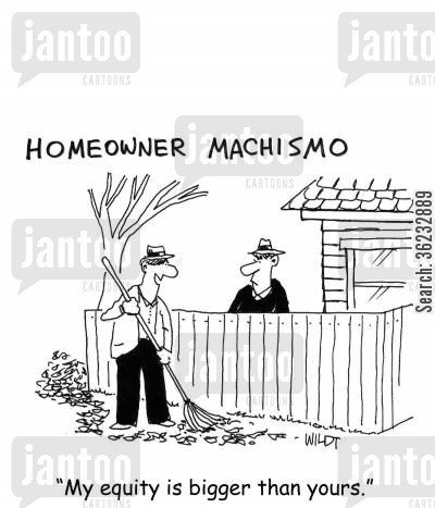 homeowners cartoon humor: My equity is bigger than yours.