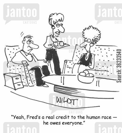 oweing cartoon humor: Yeah, Fred's a real credit to the human race. He owes everyone.