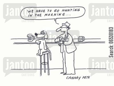 drunkards cartoon humor: Man to dog at bar....We have to go hunting in the morning...