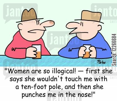 illogically cartoon humor: 'Women are so illogical! -- first she says she wouldn't touch me with a ten-foot pole, and then she punches me in the nose!'