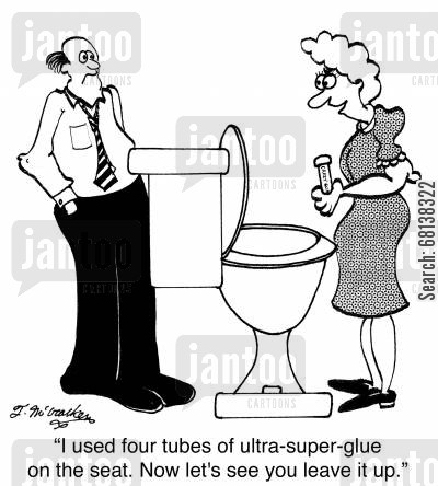 glues cartoon humor: 'I used four tubes of ultra-super-glue on the seat. Now let's see you leave it up.'