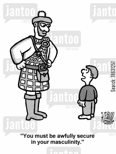 traditional clothing cartoon humor: 'You must be awfully secure in your masculinity.'