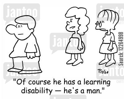 learning disability cartoon humor: 'Of course he has a learning disability -- he's a man.'