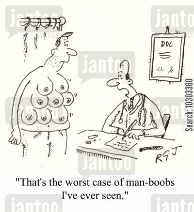 man boobs cartoon humor: 'That's the worst case of man boobs I've ever seen.'