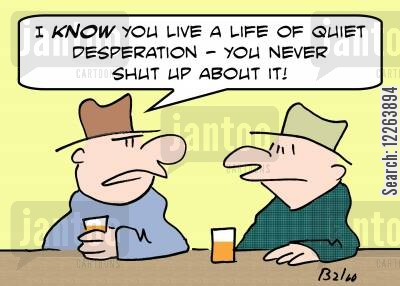 pub chat cartoon humor: 'I know you live a life of quiet desperation -- you never shut up about it!'