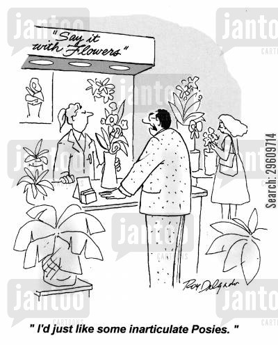 articulate cartoon humor: 'I'd just like some inarticulate Posies.'