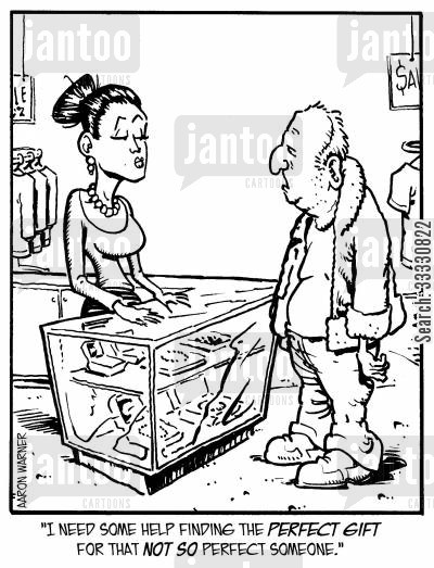 birthday present cartoon humor: 'I need some help finding the perfect gift for that not so perfect someone.'