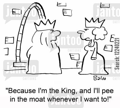moat cartoon humor: 'Because I'm the King, and I'll pee in the moat whenever I want to!'