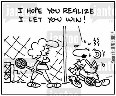 tennis game cartoon humor: 'I hope you realize I let you win.'