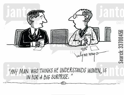 men are from venus cartoon humor: 'Any man who thinks he understands women is in for a big surprise.'