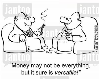 tycoons cartoon humor: 'Money may not be everything, but it sure is versatile!'