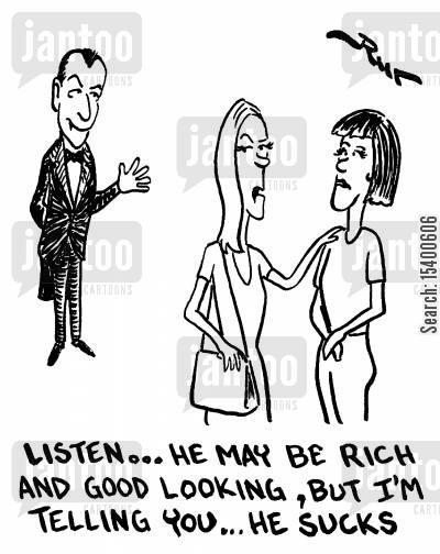fault cartoon humor: He may be rich and good looking, but l'm telling you...he sucks.