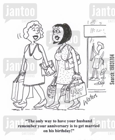 wedding anniversary cartoon humor: 'The only way to have your husband remember your anniverserary is to get married on his birthday!'