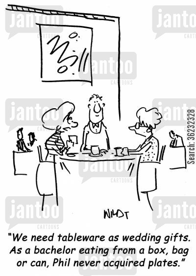 tablewear cartoon humor: We need tableware as wedding gifts. As a bachelor eating from a box, bag or can, Phil never acquired plates.