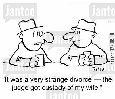 getting custody cartoon humor: 'It was a very strange divorce — the judge got custody of my wife.'
