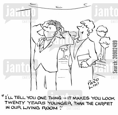 male vanity cartoon humor: 'I'll tell you one thing - it makes you look twenty years younger than the carpet in our living room.'