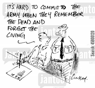 armed force cartoon humor: 'It's hard to commit to the army when they remember the dead and forget the living.'