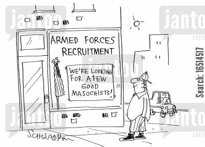 masochist cartoon humor: Armed Forces Recruitment - We're looking for a few good masochists.