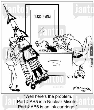ink cartridge cartoon humor: Well here's the problem. Part # AB5 is a Nuclear Missile. Part # AB6 is an ink cartridge.