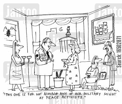 military might cartoon humor: 'This one is for not aiming our military might at peace activists.'