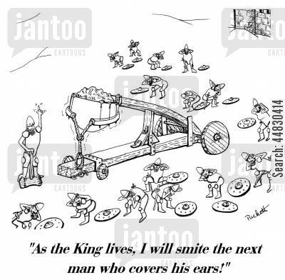 strategy cartoon humor: 'As the King lives, I will smite the next man who covers his ears!'